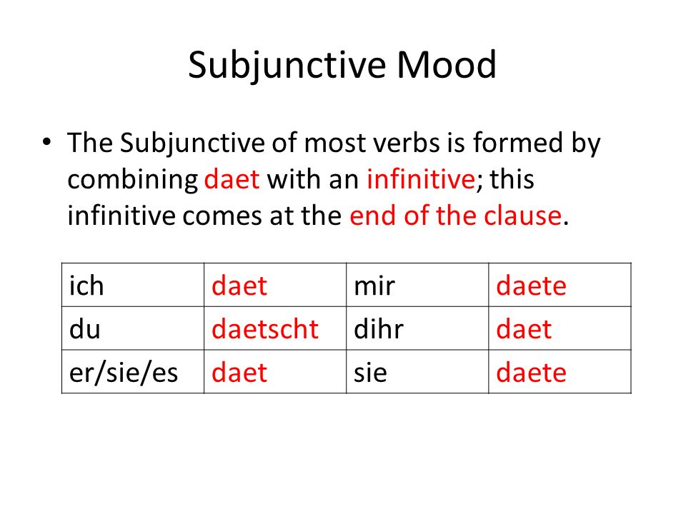 Subjunctive Mood The Subjunctive of most verbs is formed by combining daet with an infinitive; this infinitive comes at the end of the clause. ichdaet
