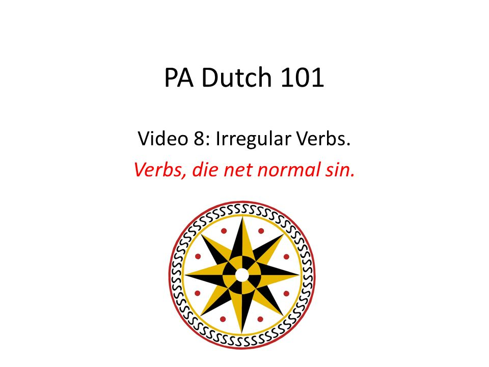 PA Dutch 101 Video 8: Irregular Verbs. Verbs, die net normal sin.