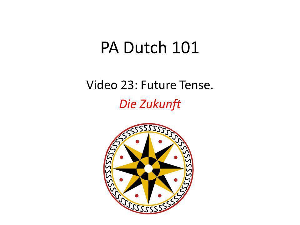 PA Dutch 101 Video 23: Future Tense. Die Zukunft