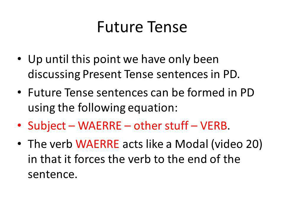Future Tense Up until this point we have only been discussing Present Tense sentences in PD.