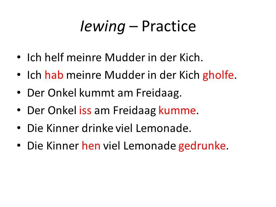 Iewing – Practice Ich helf meinre Mudder in der Kich.