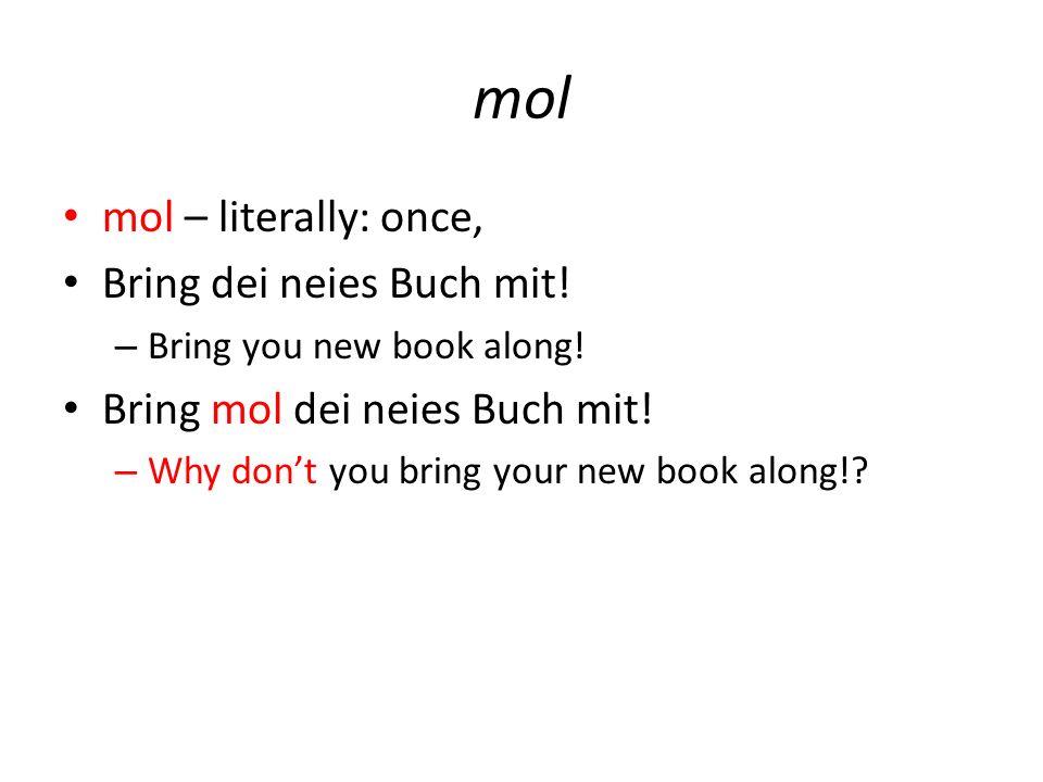 mol mol – literally: once, Bring dei neies Buch mit.