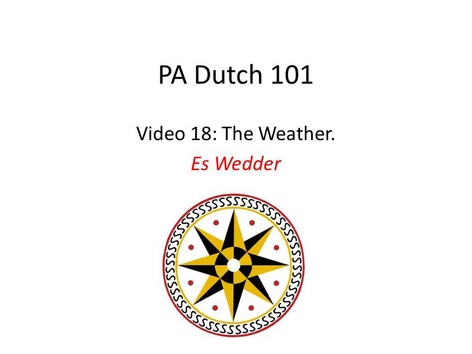 PA Dutch 101 Video 18: The Weather. Es Wedder