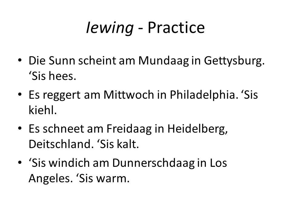 Iewing - Practice Die Sunn scheint am Mundaag in Gettysburg. Sis hees. Es reggert am Mittwoch in Philadelphia. Sis kiehl. Es schneet am Freidaag in He