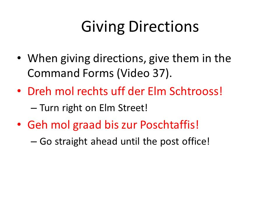 Giving Directions When giving directions, give them in the Command Forms (Video 37).