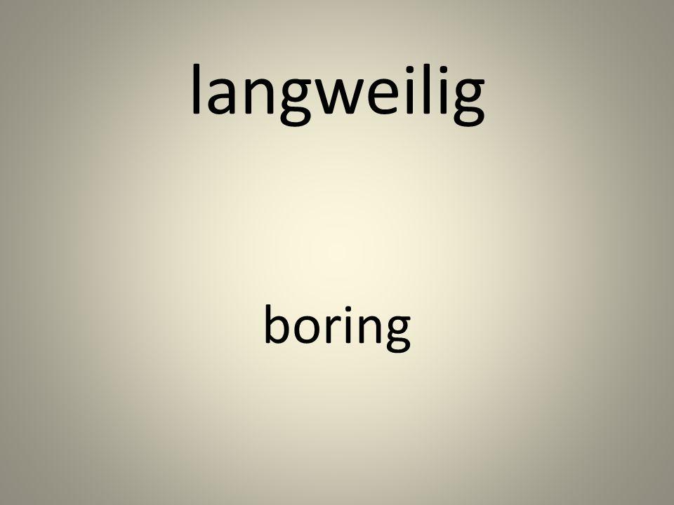 langweilig boring