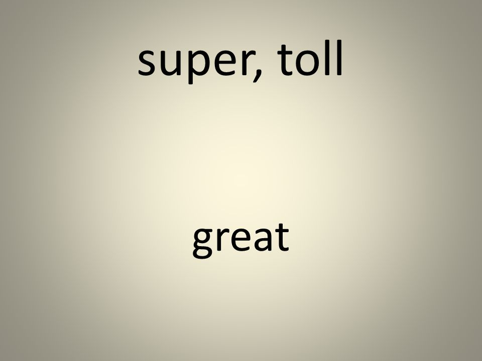 super, toll great