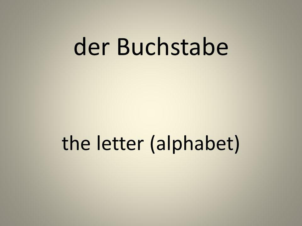 der Buchstabe the letter (alphabet)