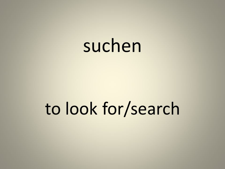 suchen to look for/search