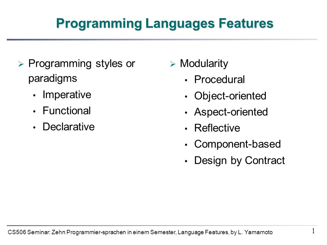 1 CS506 Seminar: Zehn Programmier-sprachen in einem Semester, Language Features, by L. Yamamoto Programming Languages Features Programming styles or p