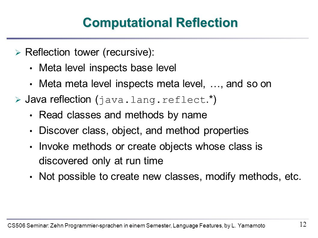 12 CS506 Seminar: Zehn Programmier-sprachen in einem Semester, Language Features, by L. Yamamoto Computational Reflection Reflection tower (recursive)