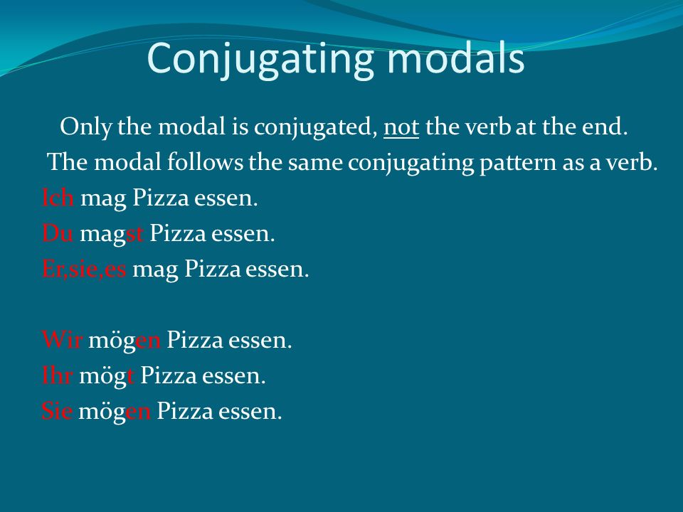 Conjugating modals Only the modal is conjugated, not the verb at the end.