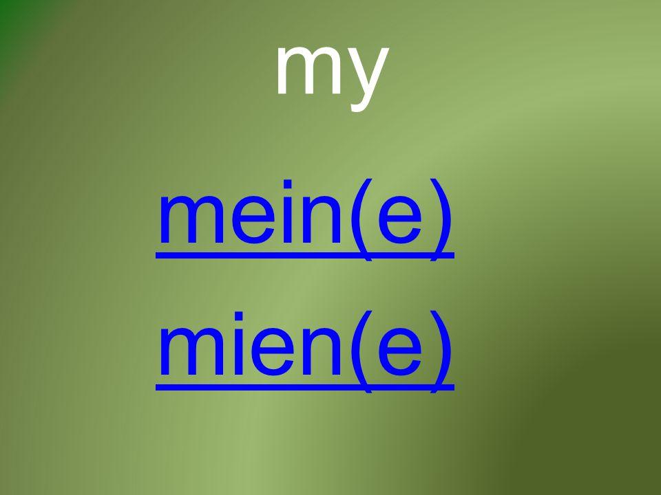 my mein(e) mien(e)