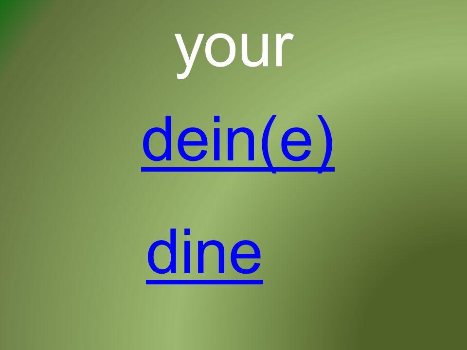 your dein(e) dine