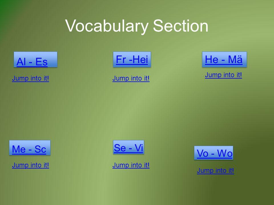Vocabulary Section Al - Es Fr -HeiHe - Mä Vo - Wo Se - Vi Me - Sc Jump into it!