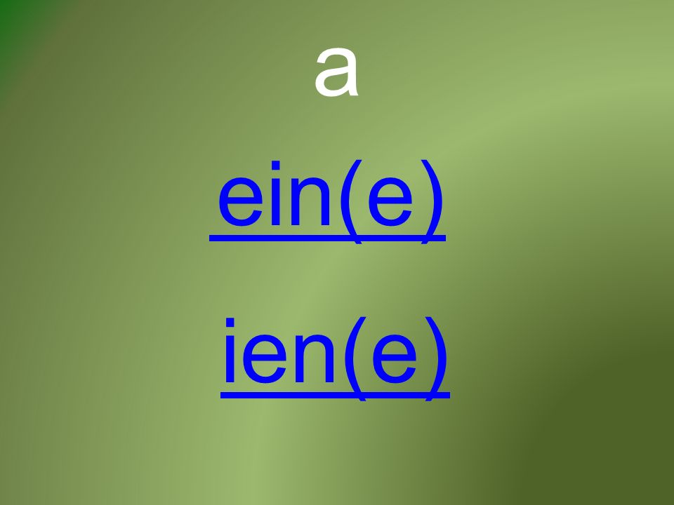 a ein(e) ien(e)