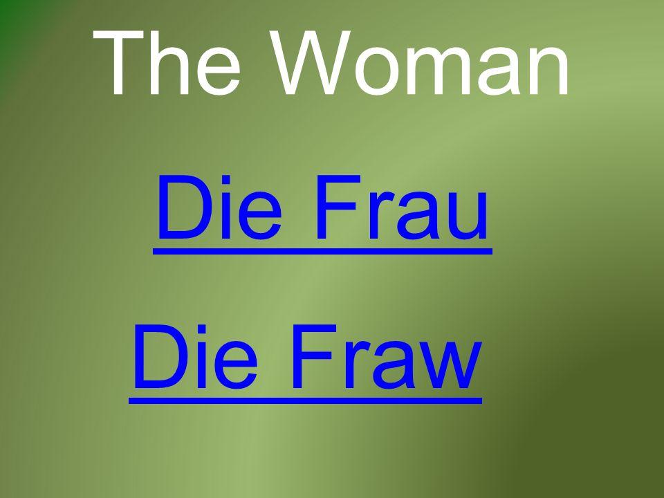 The Woman Die Frau Die Fraw