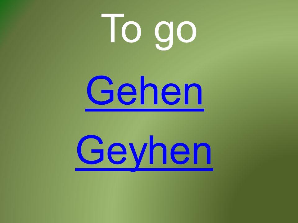 To go Gehen Geyhen