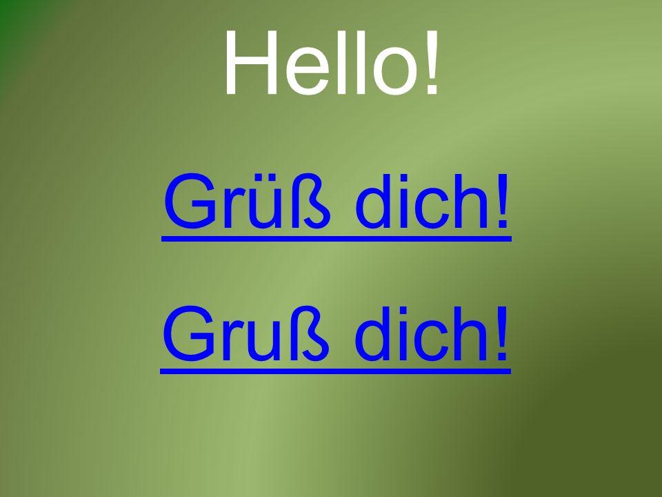 Hello! Grüß dich! Gruß dich!