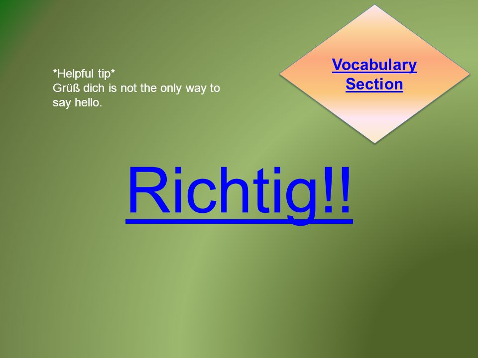 Richtig!. *Helpful tip* Grüß dich is not the only way to say hello.