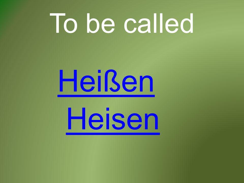 To be called Heißen Heisen