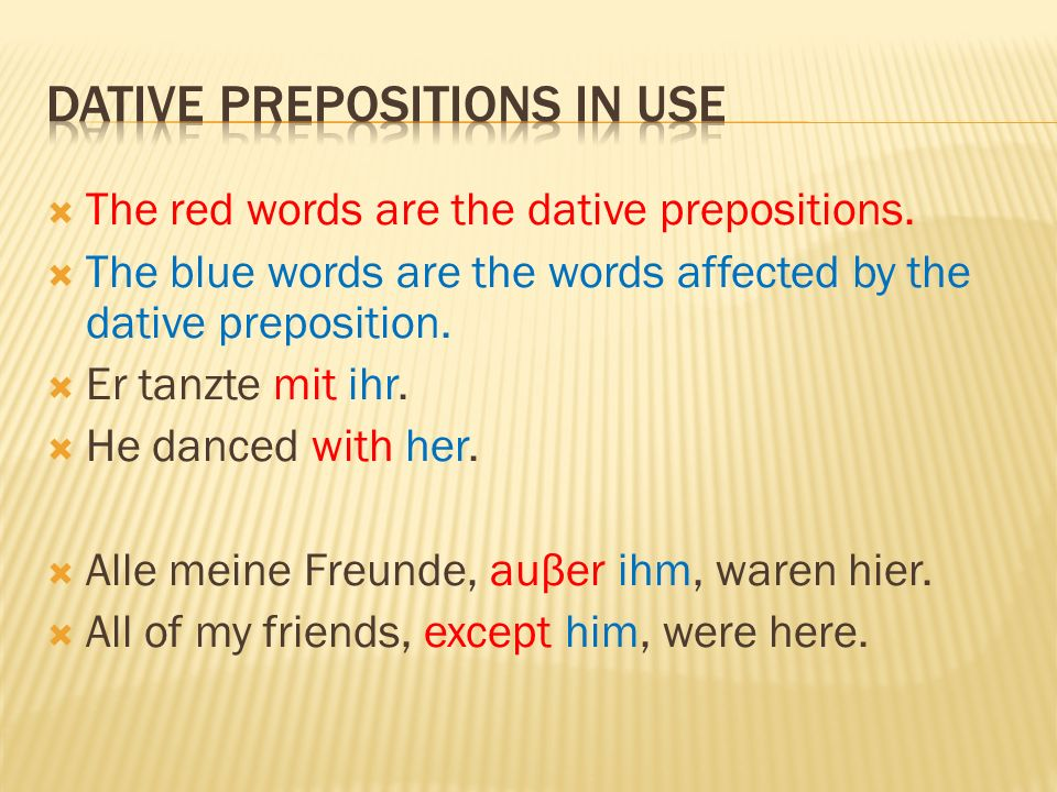 The red words are the dative prepositions.