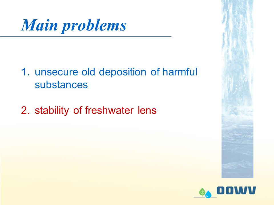 Main problems 1.unsecure old deposition of harmful substances 2.stability of freshwater lens