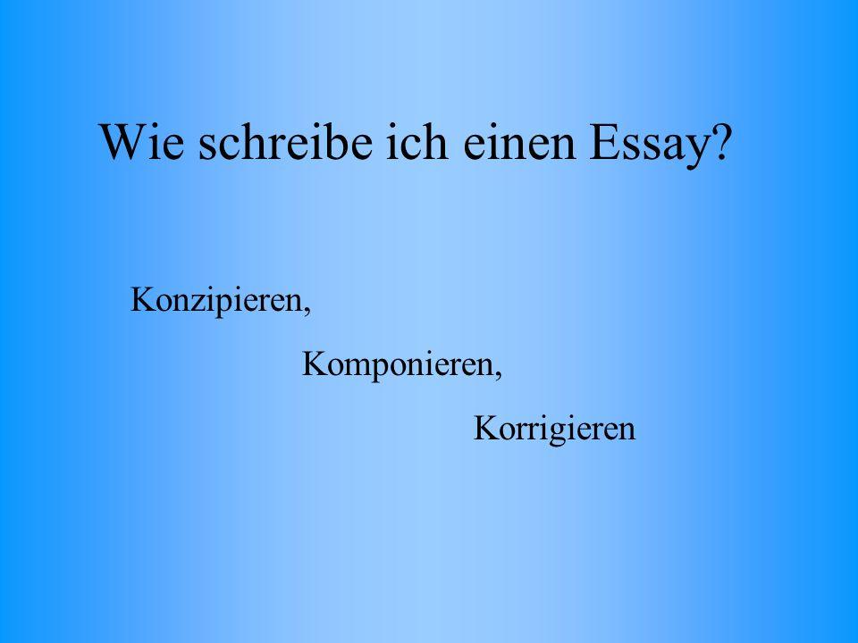 Wie schreibe ich einen Essay Konzipieren, Komponieren, Korrigieren