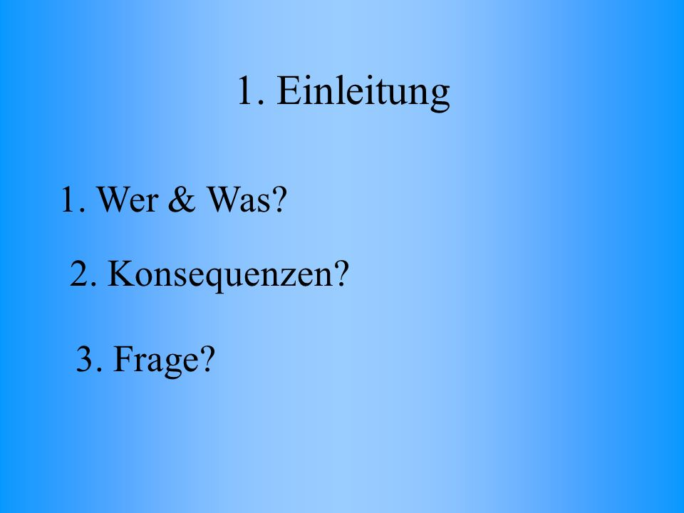 1. Einleitung 1. Wer & Was 2. Konsequenzen 3. Frage