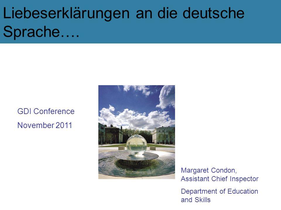 Liebeserklärungen an die deutsche Sprache…. GDI Conference November 2011 Margaret Condon, Assistant Chief Inspector Department of Education and Skills