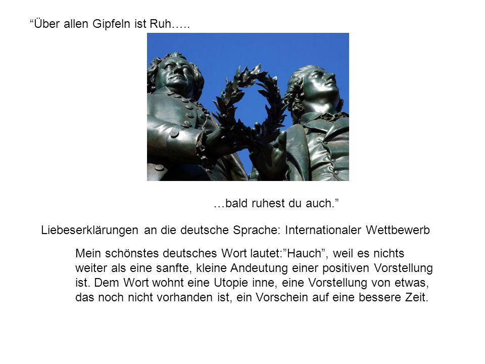 Liebeserklärungen an die deutsche Sprache: Internationaler Wettbewerb Mein schönstes deutsches Wort lautet:Hauch, weil es nichts weiter als eine sanfte, kleine Andeutung einer positiven Vorstellung ist.