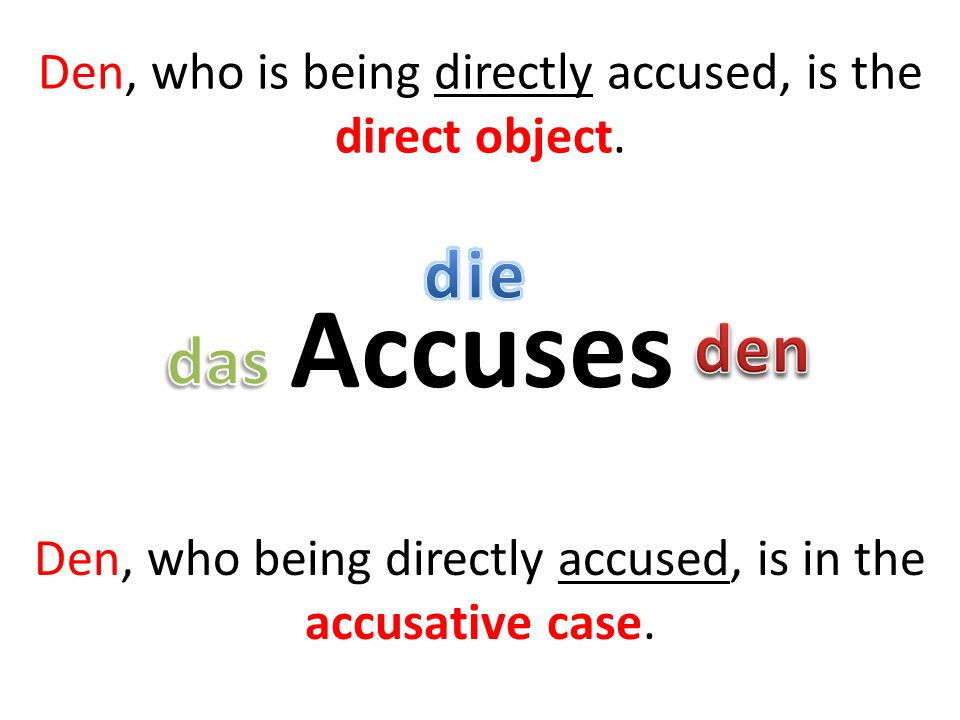 Accuses Den, who is being directly accused, is the direct object.