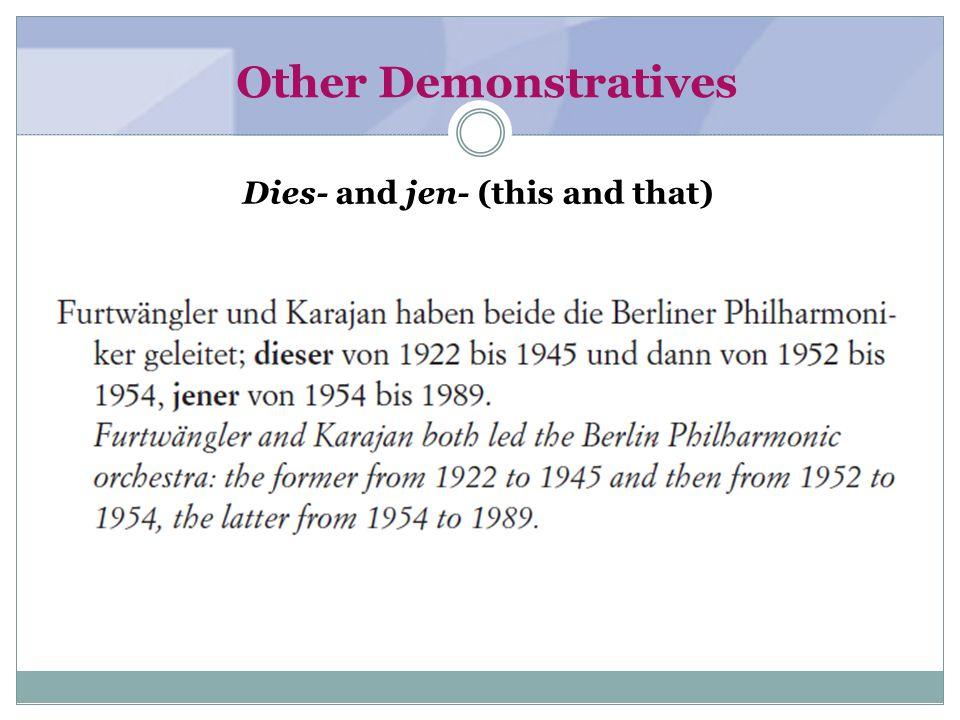 Other Demonstratives Derjenige, diejenige, dasjenige; diejenigen (the one, he, she, it, those, etc.)