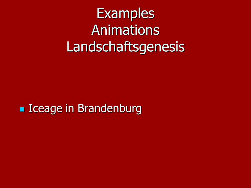 Examples Animations Landschaftsgenesis Iceage in Brandenburg Iceage in Brandenburg