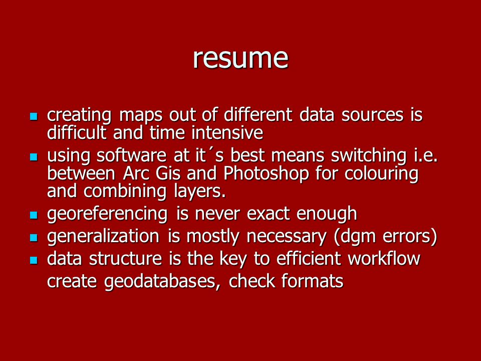 resume creating maps out of different data sources is difficult and time intensive creating maps out of different data sources is difficult and time intensive using software at it´s best means switching i.e.