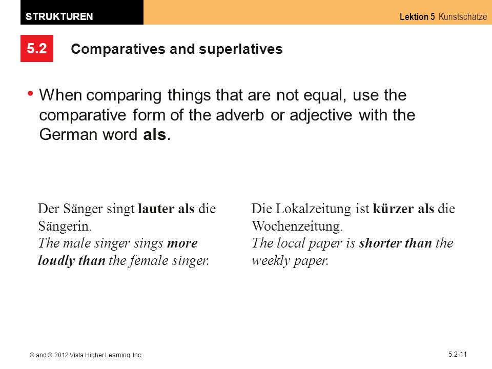 5.2 Lektion 5 Kunstschätze STRUKTUREN © and ® 2012 Vista Higher Learning, Inc. 5.2-11 Comparatives and superlatives When comparing things that are not