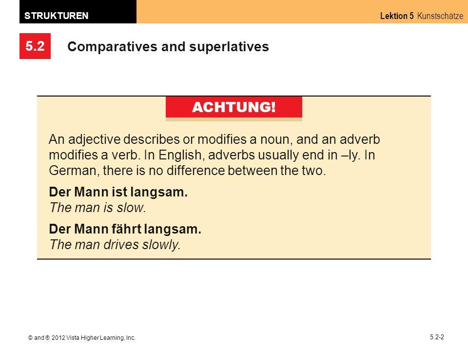 5.2 Lektion 5 Kunstschätze STRUKTUREN © and ® 2012 Vista Higher Learning, Inc. 5.2-2 Comparatives and superlatives ACHTUNG! An adjective describes or