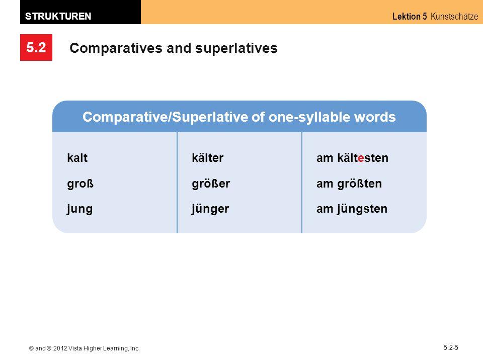 5.2 Lektion 5 Kunstschätze STRUKTUREN © and ® 2012 Vista Higher Learning, Inc. 5.2-5 Comparatives and superlatives Comparative/Superlative of one-syll