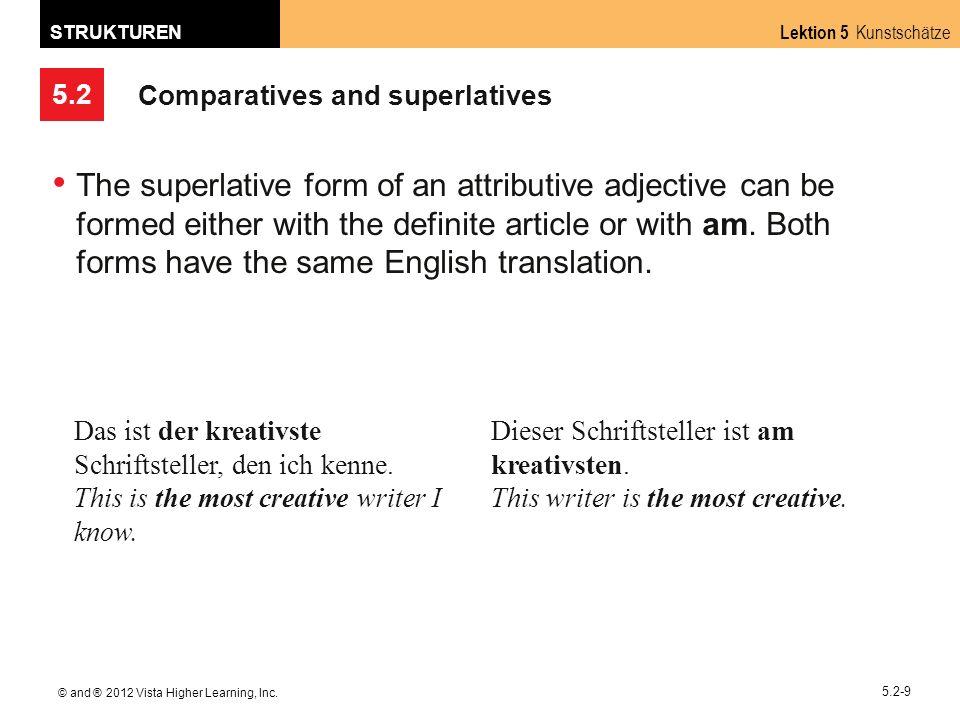 5.2 Lektion 5 Kunstschätze STRUKTUREN © and ® 2012 Vista Higher Learning, Inc. 5.2-9 Comparatives and superlatives The superlative form of an attribut