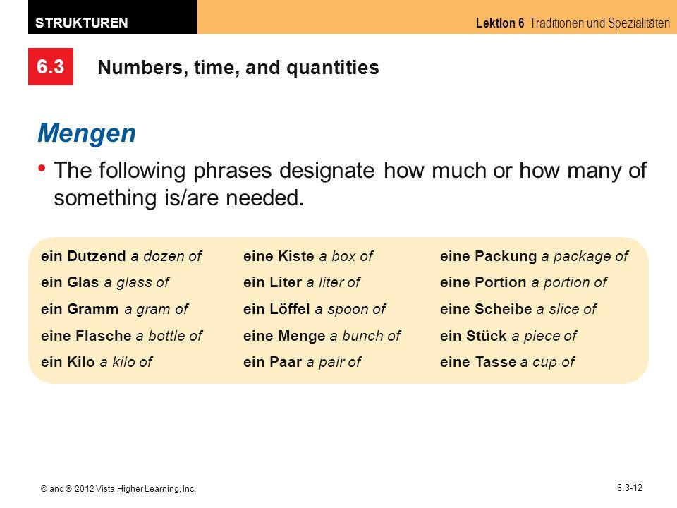 6.3 Lektion 6 Traditionen und Spezialitäten STRUKTUREN © and ® 2012 Vista Higher Learning, Inc. 6.3-12 Numbers, time, and quantities Mengen The follow