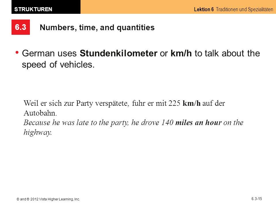 6.3 Lektion 6 Traditionen und Spezialitäten STRUKTUREN © and ® 2012 Vista Higher Learning, Inc. 6.3-15 Numbers, time, and quantities German uses Stund