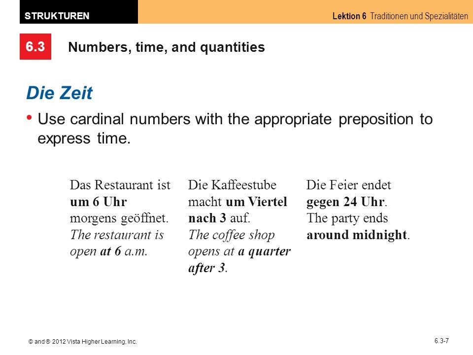 6.3 Lektion 6 Traditionen und Spezialitäten STRUKTUREN © and ® 2012 Vista Higher Learning, Inc. 6.3-7 Numbers, time, and quantities Die Zeit Use cardi