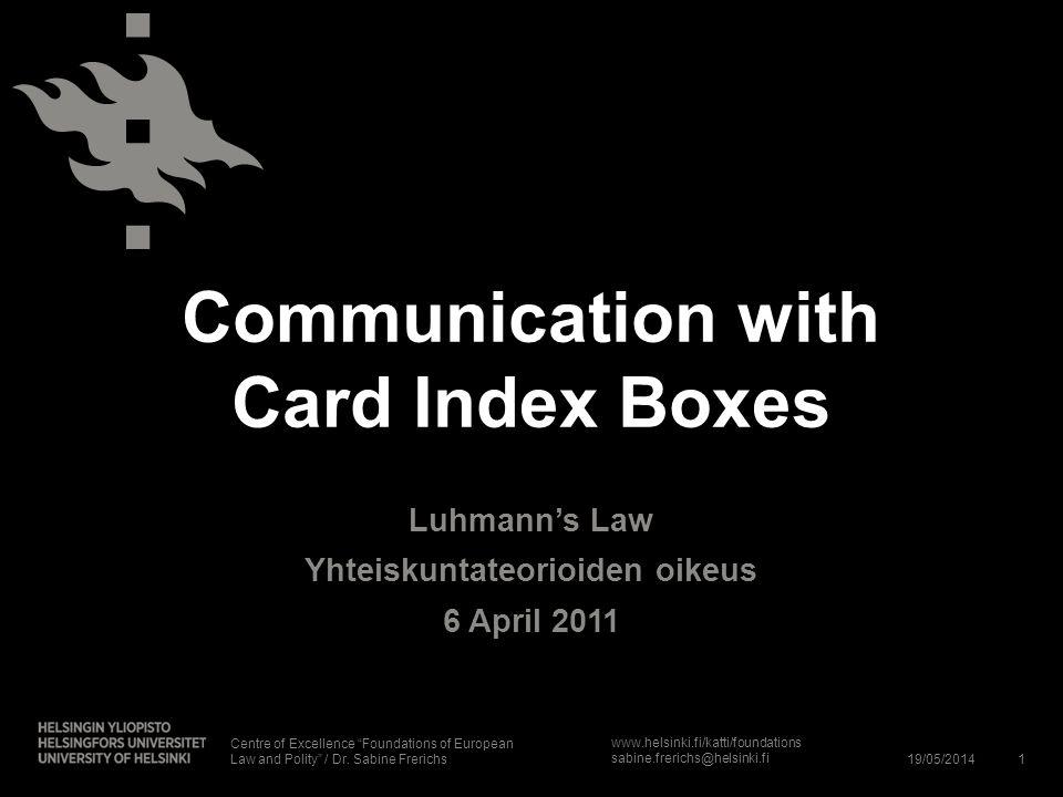 www.helsinki.fi/katti/foundations sabine.frerichs@helsinki.fi Communication with Card Index Boxes Luhmanns Law Yhteiskuntateorioiden oikeus 6 April 20
