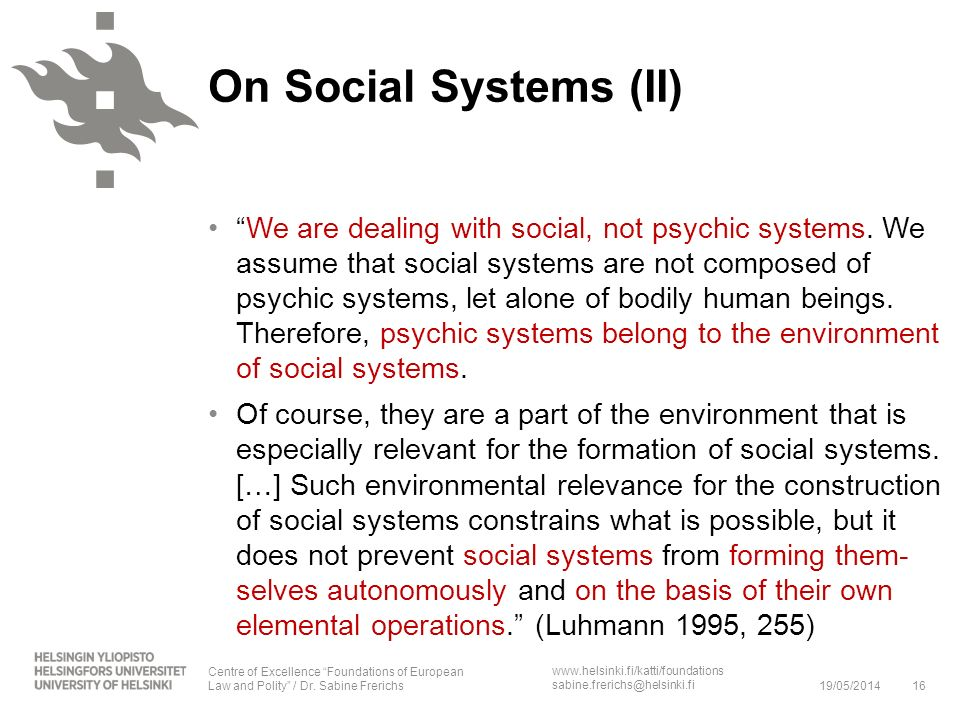 www.helsinki.fi/katti/foundations sabine.frerichs@helsinki.fi We are dealing with social, not psychic systems. We assume that social systems are not c