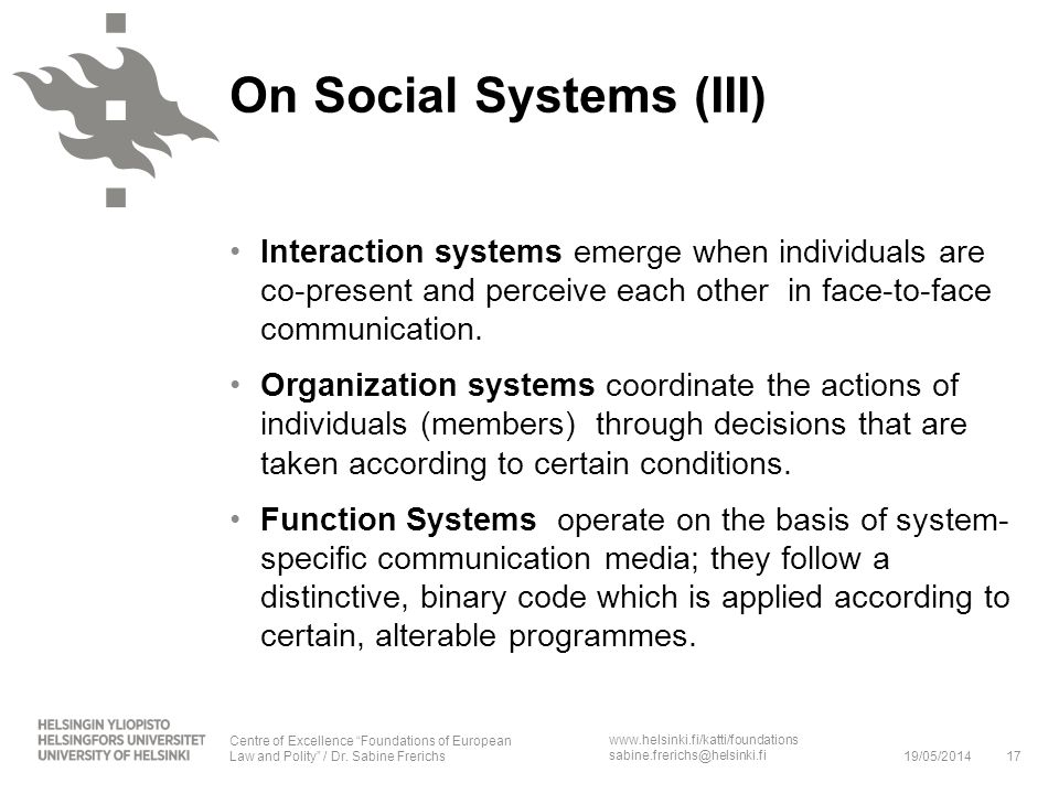 www.helsinki.fi/katti/foundations sabine.frerichs@helsinki.fi On Social Systems (III) Interaction systems emerge when individuals are co-present and p