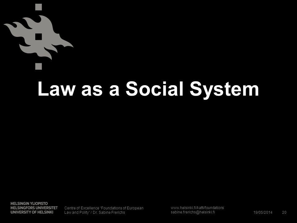 www.helsinki.fi/katti/foundations sabine.frerichs@helsinki.fi Law as a Social System 19/05/201420 Centre of Excellence Foundations of European Law and