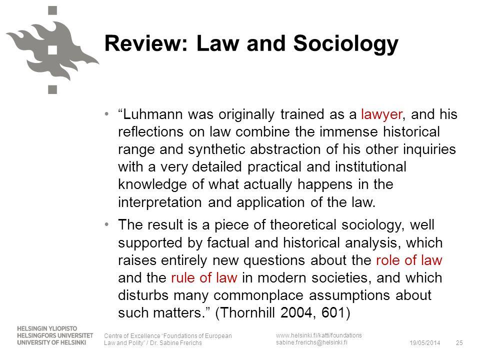 www.helsinki.fi/katti/foundations sabine.frerichs@helsinki.fi Luhmann was originally trained as a lawyer, and his reflections on law combine the immen