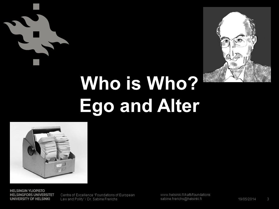 www.helsinki.fi/katti/foundations sabine.frerichs@helsinki.fi Who is Who? Ego and Alter 19/05/20143 Centre of Excellence Foundations of European Law a