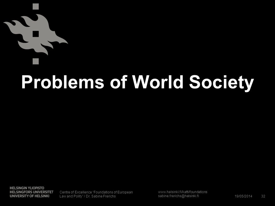www.helsinki.fi/katti/foundations sabine.frerichs@helsinki.fi Problems of World Society 19/05/201432 Centre of Excellence Foundations of European Law