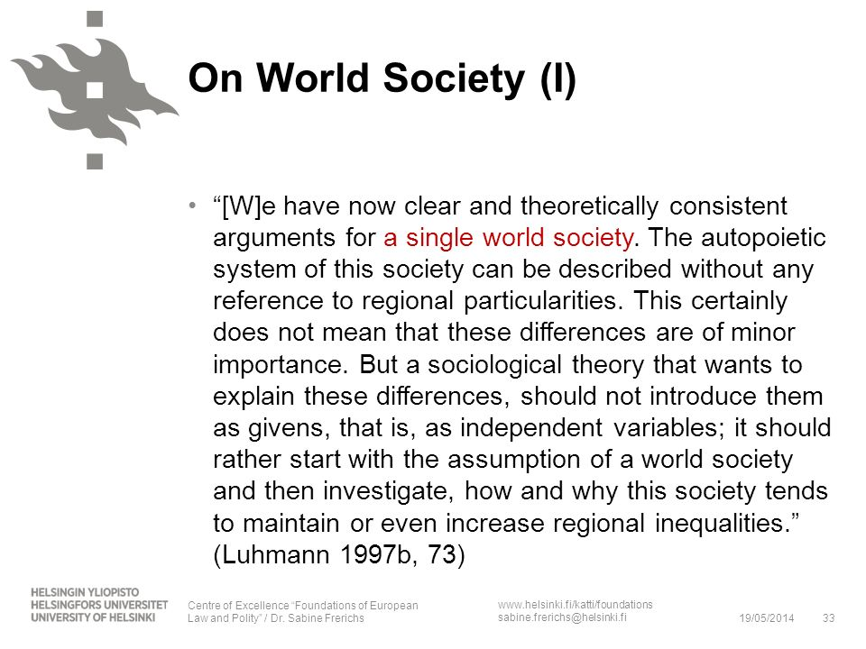www.helsinki.fi/katti/foundations sabine.frerichs@helsinki.fi [W]e have now clear and theoretically consistent arguments for a single world society. T